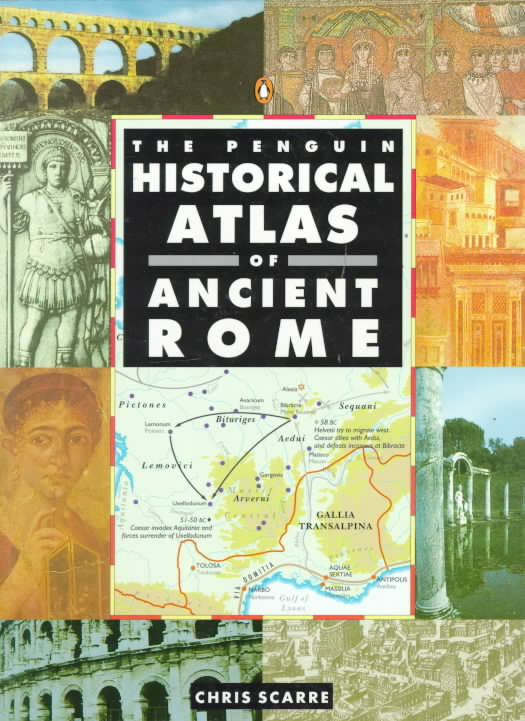 The Penguin Historical Atlas of Ancient Rome By Scarre, Christopher